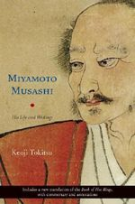 Miyamoto Musashi : His Life and Writings - Kenji Tokitsu