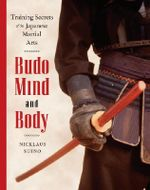 Budo Mind and Body : Training Secrets of the Japanese Martial Arts - Nicklaus Suino