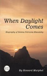 When Daylight Comes : Biography of Helena Petrovna Blavatsky - Howard Murphet