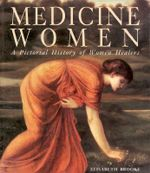 Medicine Women : A Pictorial History of Women Healers - Elisabeth Brooke