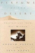 Perfume of the Desert : Inspiration from Sufi Wisdom - Andrew Harvey
