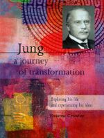 Jung : A Journey of Transformation : Exploring His Life and Experiencing His Ideas - Vivianne Crowley