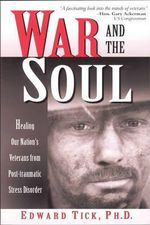War and the Soul : Healing Our Nation's Veterans and Their Families from Post-Traumatic Stress Disorder - Edward Tick