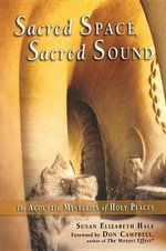 Sacred Space, Sacred Sound : The Acoustic Mysteries of Holy Places - Susan Elizabeth Hale