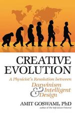 Creative Evolution : A Quantum Resolution Between Darwinism and Intelligent Design - Amit Goswami