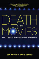 Death at the Movies : Hollywood's Guide to the Hereafter - Tom And Lyn Genelli