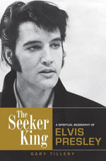 The Seeker King : A Spiritual Biography of Elvis Presley - Gary Tillery