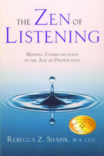 The Zen of Listening : Mindful Communication in the Age of Distraction - Rebecca Z Shafir