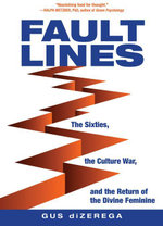 Fault Lines : The Sixties, the Culture War, and the Return of the Divine Feminine - Gus diZerega
