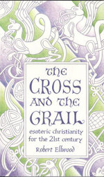 The Cross and the Grail : Esoteric Christianity for the 21st Century - Robert Ellwood