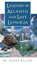 Legends of Atlantis and Lost Lemuria - W. Scott-Elliot