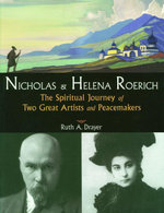 Nicholas and Helena Roerich : The Spiritual Journey of Two Great Artists and Peacemakers - Ruth Abrams Drayer