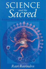 Science and the Sacred : Eternal Wisdom in a Changing World - Ravi Ravindra