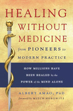 Healing Without Medicine : From Pioneers to Modern Practice - Albert Amao