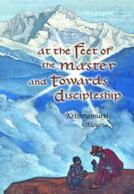 At the Feet of the Master and Towards Discipleship - Krishnamurti Alcyone