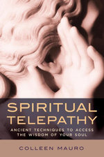 Spiritual Telepathy : Ancient Techniques to Access the Wisdom of Your Soul - Colleen Mauro