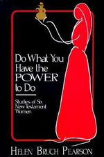 Do What You Have the Power to Do : Studies of Six New Testament Women - Helen Bruch Pearson