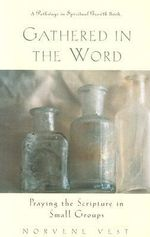 Gathered in the Word : Praying the Scripture in Small Groups - Norvene Vest