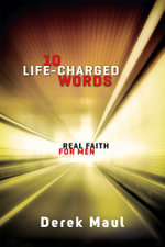 10 Life-Charged Words : Real Faith for Men - Derek Maul