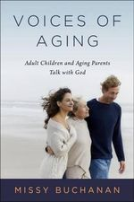 Voices of Aging : Adult Children and Aging Parents Talk with God - Missy Buchannan