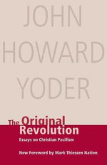 The Original Revolution : Essays on Christian Pacifism :  Essays on Christian Pacifism - John Howard Yoder