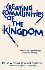 Creating Communities of the Kingdom : New Testament Models of Church Planting - David W. Shenk