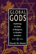 Global Gods : Exploring the Role of Religions in Modern Societies - David W. Shenk