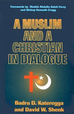 A Muslim and a Christian in Dialogue : A History of Chess or How 32 Carved Pieces on a Bo... - Badru D. Kateregga
