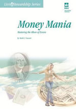 Money Mania : Mastering the Allure of Excess - Mark Vincent