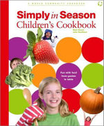 Simply in Season Children's Cookbook : A World Community Cookbook :  A World Community Cookbook - Mark Beach