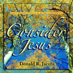 Consider Jesus : Daily Reflections on the Book of Hebrews - Donald R Jacobs