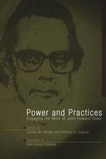 Power and Practices : John Howard Yoder - Chris K Huebner