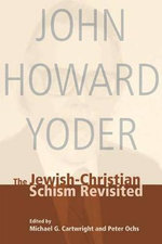 The Jewish-Christian Schism Revisited : Theology in a Postcritical Key - John Howard Yoder