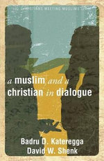 A Muslim and a Christian in Dialogue : A History of Chess - Badru D Kateregga