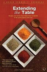 Extending the Table : Recipes and Stories from Afghanistan to Zambia in the Spirit of More-With-Less - Joetta Handrich Schlabach