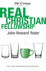 Real Christian Fellowship - John Howard Yoder