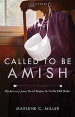 Called to Be Amish : My Journey from Head Majorette to the Old Order - Marlene C Miller
