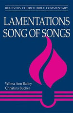 Lamentations, Song of Songs : Believers Church Bible Commentary - Wilma A Bailey