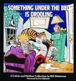 Something under the Bed is Drooling : A Calvin and Hobbes Collection - Bill Watterson