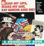 Read My Lips, Make My Day, Eat Quiche and Die! : A Doonesbury Collection - G. B Trudeau