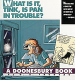 What is it, Tink, is Pan in Trouble? :  A Doonesbury Book - G.B. Trudeau