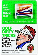 Golf Dirty Tricks : 50 Ways to Lie, Cheat and Steal Your Way to Victory - Jim Becker