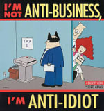 I'm Not Anti-Business, I'm Anti-Idiot [With Dilbert] : A Dilbert Collection - Scott Adams