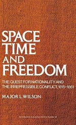 Space, Time and Freedom : The Quest for Nationality and the Irrepressible Conflict, 1815-61 - L. Wilson
