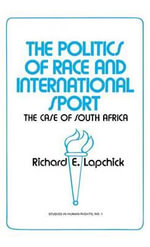 The Politics of Race and International Sport : The Case of South Africa - Richard Edward Lapchick