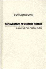 The Dynamics of Culture Change : Inquiry into Race Relations in Africa - Bronislaw Malinowski
