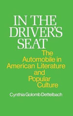 In the Driver's Seat : Automobile in American Literature and Popular Culture - Cynthia Golomb Dettelbach