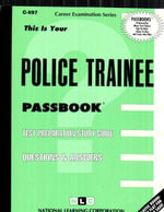 Police Trainee : Test Preparation Study Guide, Questions & Answers - Jack Rudman