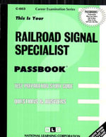 Railroad Signal Specialist (Career Examination, C-663) : Test Preparation Study Guide, Questions & Answers - Jack Rudman