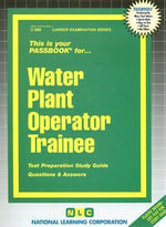 Water Plant Operator Trainee : Test Preparation Study Guide Question & Answers - National Learning Corporation